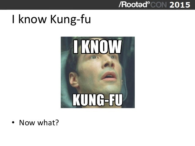 I  know  Kung-‐fu                              • Now  what?