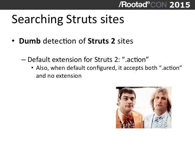 Searching  Struts  sites   • Dumb  detecVon  of  Struts  2  sites   –Default  extension  for  St...