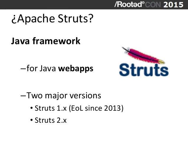 ¿Apache  Struts?   Java  framework   –for  Java  webapps   –Two  major  versions   •Struts  1.x ...