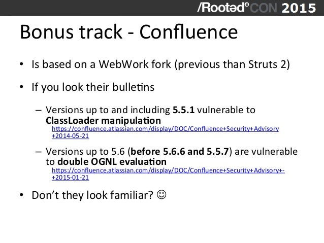 Bonus  track  -‐  Confluence   • Is  based  on  a  WebWork  fork  (previous  than  Struts  2) ...