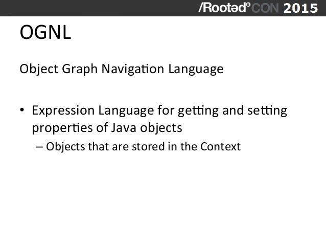 OGNL   Object  Graph  NavigaVon  Language      • Expression  Language  for  gedng  and  sedng   p...