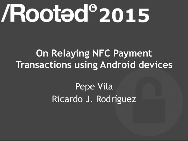 On Relaying NFC Payment Transactions using Android devices Pepe Vila Ricardo J. Rodríguez