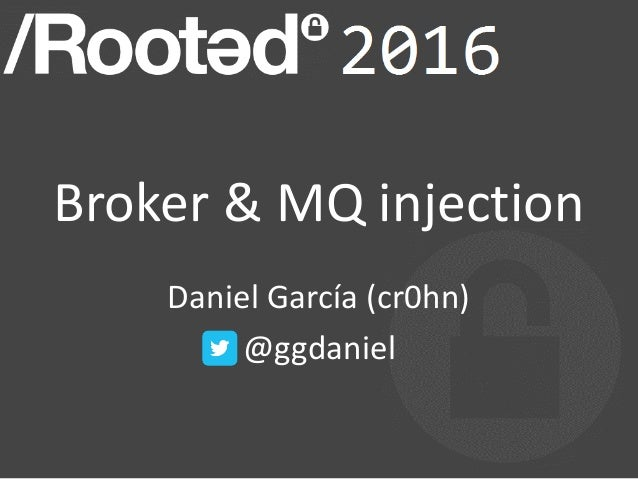 Broker	&	MQ	injection Daniel	García	(cr0hn)	 @ggdaniel