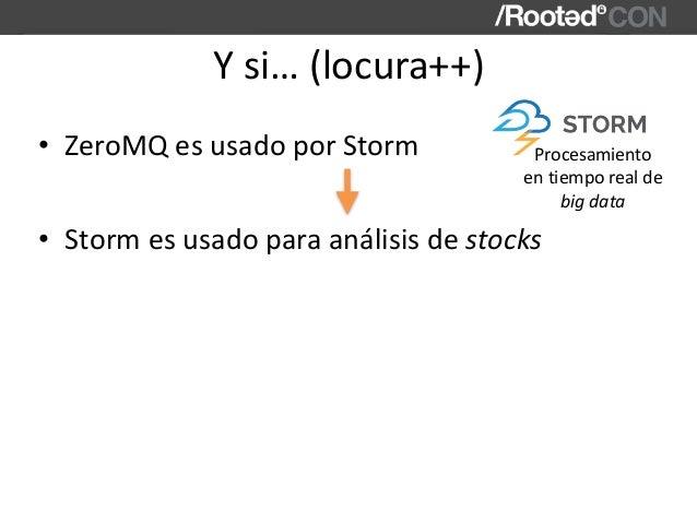 Ysi…(locura++) • ZeroMQesusadoporStorm • Stormesusadoparaanálisisdestocks Procesamiento entiemporealde bi...