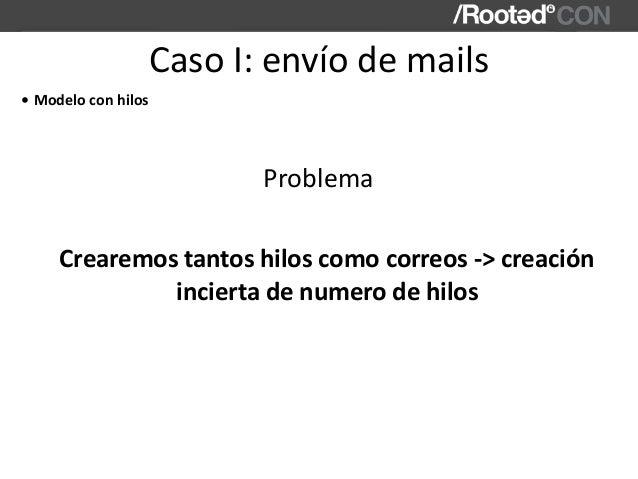 CasoI:envíodemails Problema Crearemostantoshiloscomocorreos->creación inciertadenumerodehilos • Modelocon...