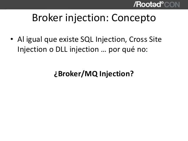 Brokerinjection:Concepto • AligualqueexisteSQLInjection,CrossSite InjectionoDLLinjection…porquéno: ¿Brok...