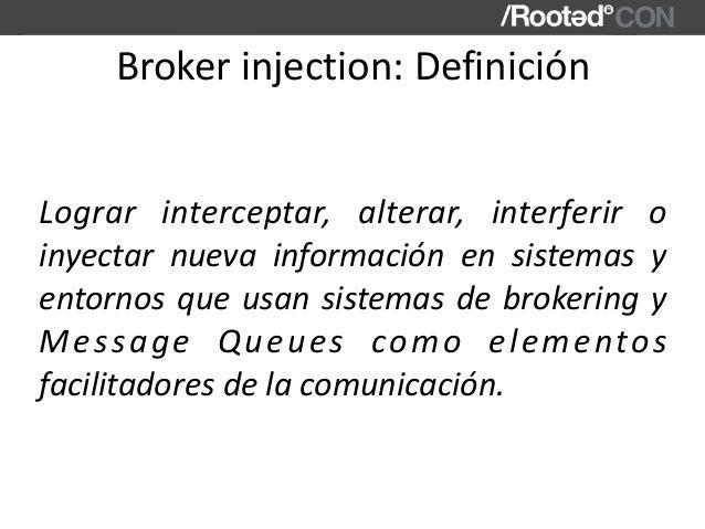 Brokerinjection:Definición Lograr interceptar, alterar, interferir o inyectar nueva información en sistemas y...