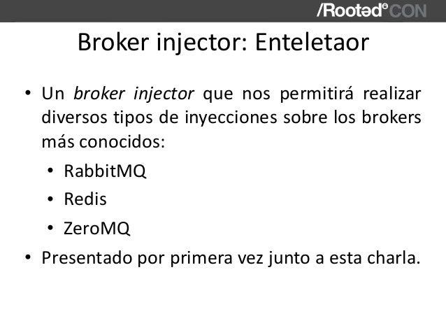 Brokerinjector:Enteletaor • Un broker injector que nos permitirá realizar diversostiposdeinyeccionessobrelos...
