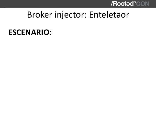 Brokerinjector:Enteletaor ESCENARIO: