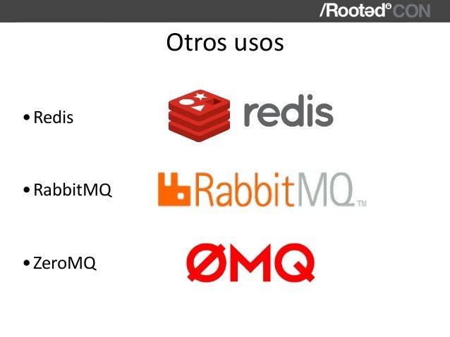 •Redis •RabbitMQ •ZeroMQ Otrosusos