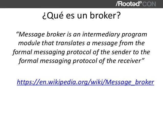 "¿Quéesunbroker? ""Messagebrokerisanintermediaryprogram modulethattranslatesamessagefromthe formalmessaging..."