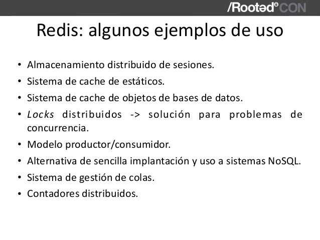 Redis:algunosejemplosdeuso • Almacenamientodistribuidodesesiones. • Sistemadecachedeestáticos. • Sistemadec...