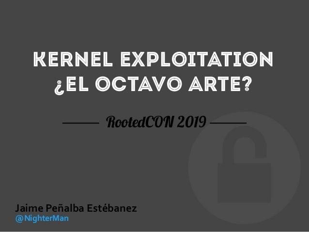 Jaime Peñalba - Kernel exploitation  ¿El octavo arte