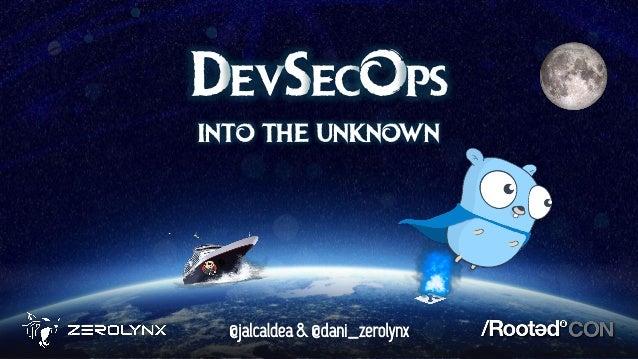 @jalcaldea & @dani_zerolynx DevSecops into the unknown