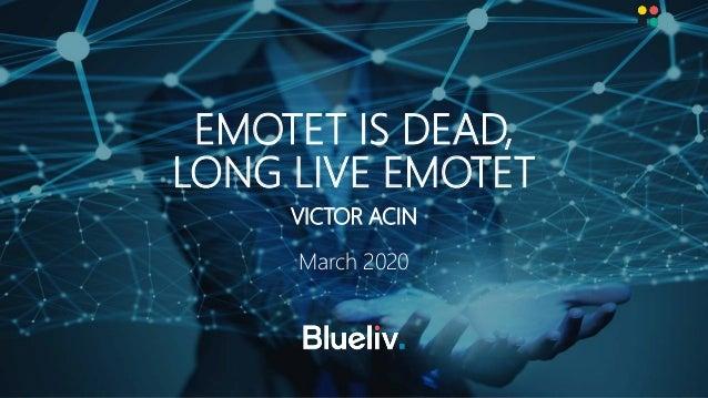 VICTOR ACIN March 2020 EMOTET IS DEAD, LONG LIVE EMOTET