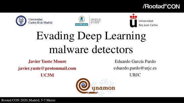 Evading Deep Learning Malware Detectors Javier Yuste Moure javier.yuste@protonmail.com UC3M Eduardo García Pardo eduardo.p...