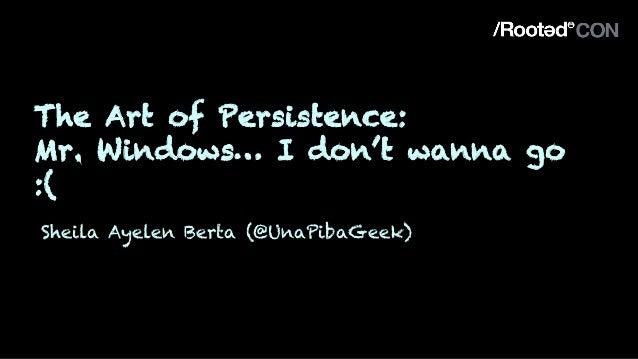 The Art of Persistence: Mr. Windows… I don't wanna go :( Sheila Ayelen Berta (@UnaPibaGeek)