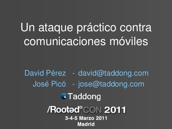 Un ataque práctico contracomunicaciones móvilesDavid Pérez - david@taddong.com  José Picó - jose@taddong.com