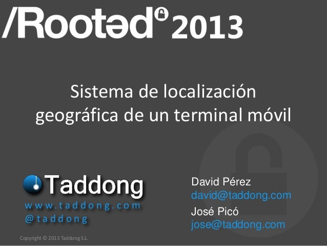Copyright © 2013 Taddong S.L.Sistema de localizacióngeográfica de un terminal móvilw w w. t a d d o n g . c o m@ t a d d o...