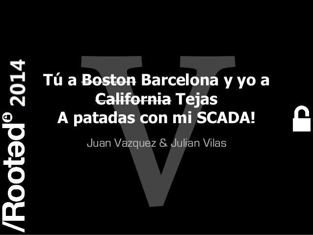 1 Rooted CON 2014 6-7-8 Marzo // 6-7-8 March Tú a Boston Barcelona y yo a California Tejas A patadas con mi SCADA! Juan Va...