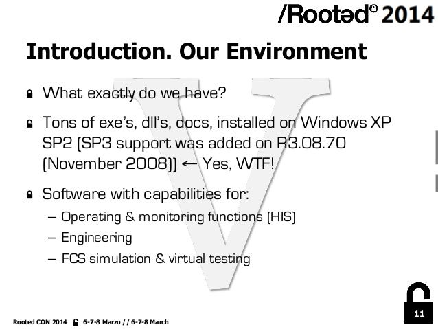 11 Rooted CON 2014 6-7-8 Marzo // 6-7-8 March Introduction. Our Environment !  What exactly do we have? !  Tons of exe's...