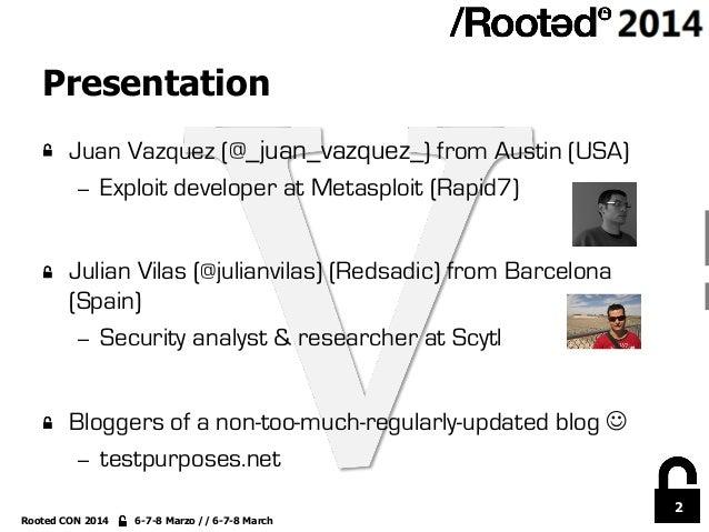 2 Rooted CON 2014 6-7-8 Marzo // 6-7-8 March Presentation !  Juan Vazquez (@_juan_vazquez_) from Austin (USA) – Exploit ...