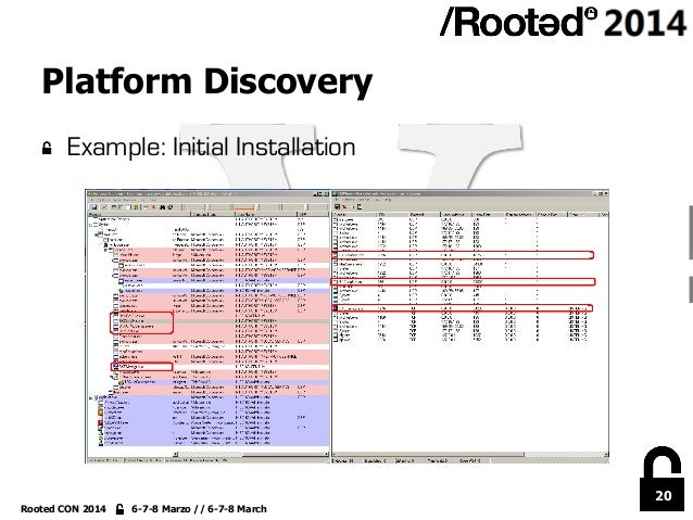 20 Rooted CON 2014 6-7-8 Marzo // 6-7-8 March Platform Discovery !  Example: Initial Installation