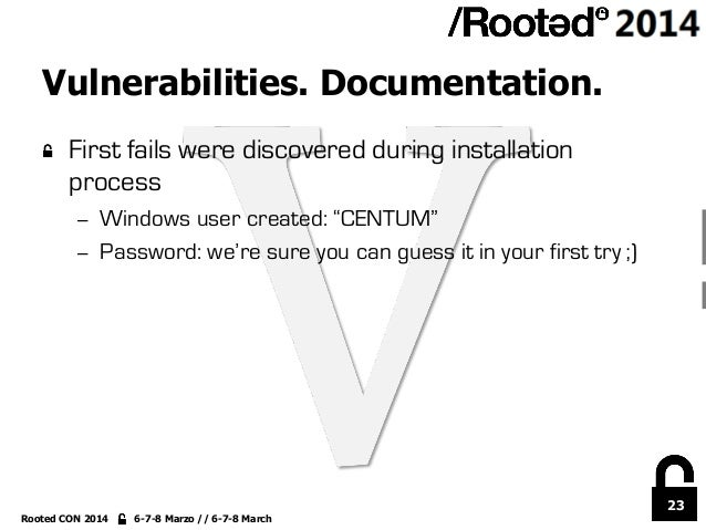 23 Rooted CON 2014 6-7-8 Marzo // 6-7-8 March Vulnerabilities. Documentation. !  First fails were discovered during insta...