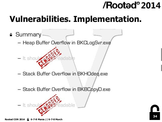 34 Rooted CON 2014 6-7-8 Marzo // 6-7-8 March Vulnerabilities. Implementation. !  Summary – Heap Buffer Overflow in BKCL...