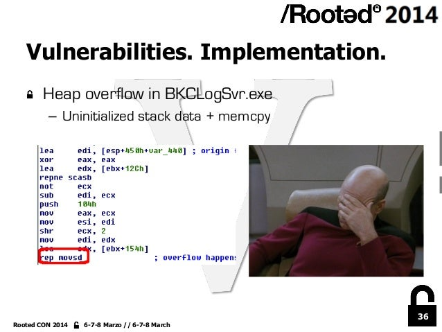 36 Rooted CON 2014 6-7-8 Marzo // 6-7-8 March Vulnerabilities. Implementation. !  Heap overflow in BKCLogSvr.exe – Unini...