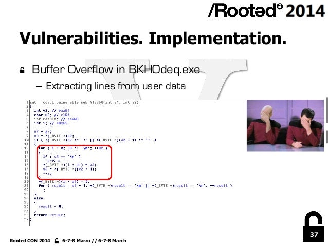 37 Rooted CON 2014 6-7-8 Marzo // 6-7-8 March Vulnerabilities. Implementation. !  Buffer Overflow in BKHOdeq.exe – Extra...