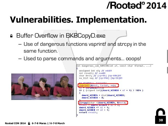 38 Rooted CON 2014 6-7-8 Marzo // 6-7-8 March Vulnerabilities. Implementation. !  Buffer Overflow in BKBCopyD.exe – Use ...