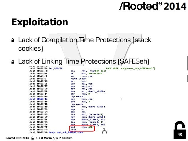 40 Rooted CON 2014 6-7-8 Marzo // 6-7-8 March Exploitation !  Lack of Compilation Time Protections (stack cookies) !  La...