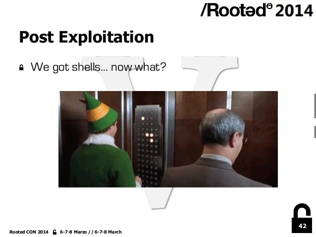 42 Rooted CON 2014 6-7-8 Marzo // 6-7-8 March Post Exploitation !  We got shells… now what?