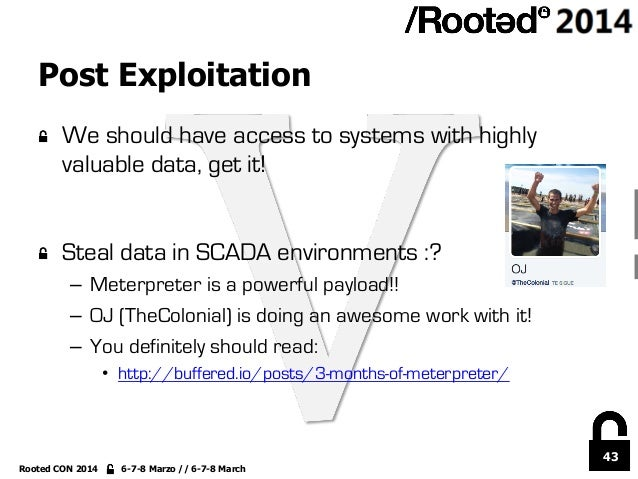 43 Rooted CON 2014 6-7-8 Marzo // 6-7-8 March Post Exploitation !  We should have access to systems with highly valuable ...