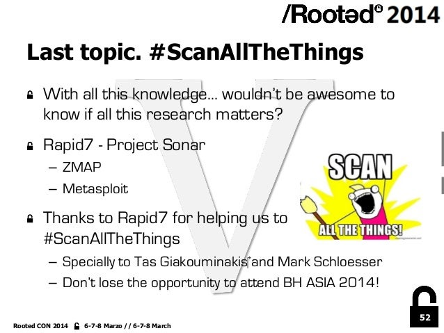 52 Rooted CON 2014 6-7-8 Marzo // 6-7-8 March Last topic. #ScanAllTheThings !  With all this knowledge… wouldn't be aweso...
