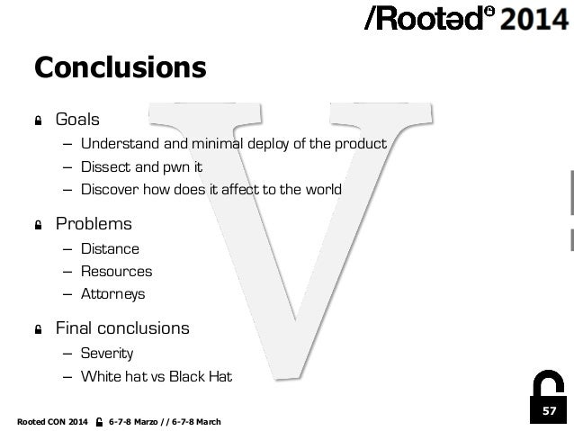 57 Rooted CON 2014 6-7-8 Marzo // 6-7-8 March Conclusions !  Goals – Understand and minimal deploy of the product – Dis...