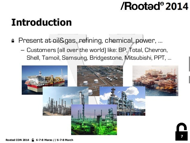 7 Rooted CON 2014 6-7-8 Marzo // 6-7-8 March Introduction !  Present at oil&gas, refining, chemical, power, … – Customer...