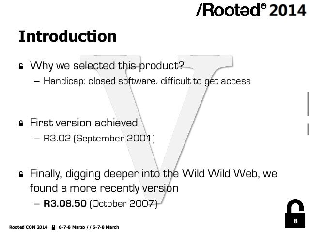 8 Rooted CON 2014 6-7-8 Marzo // 6-7-8 March Introduction !  Why we selected this product? – Handicap: closed software, ...