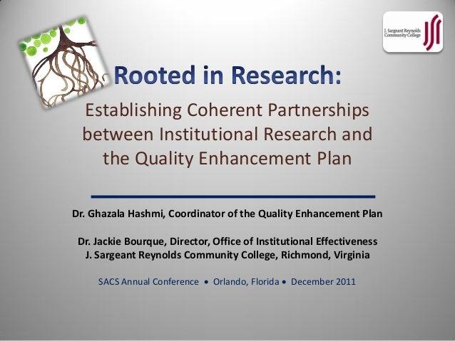 Establishing Coherent Partnerships  between Institutional Research and    the Quality Enhancement PlanDr. Ghazala Hashmi, ...