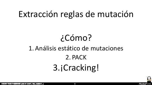 Extracción reglas de mutación ¿Cómo? 1. Análisis estático de mutaciones 2. PACK 3.¡Cracking! I KNOW YOUR P4$$W0RD (AND IF ...