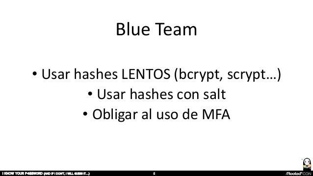 Blue Team • Usar hashes LENTOS (bcrypt, scrypt…) • Usar hashes con salt • Obligar al uso de MFA I KNOW YOUR P4$$W0RD (AND ...