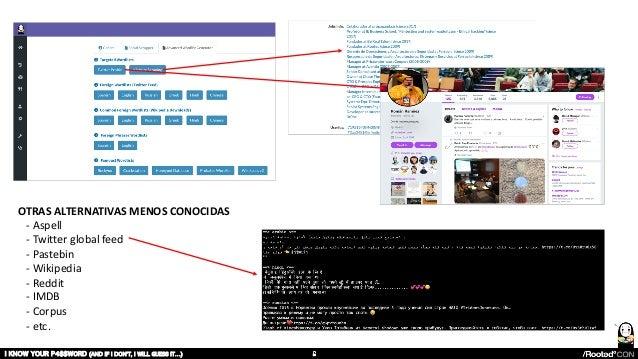 OTRAS ALTERNATIVAS MENOS CONOCIDAS - Aspell - Twitter global feed - Pastebin - Wikipedia - Reddit - IMDB - Corpus - etc. I...
