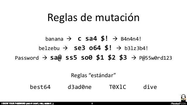 Reglas de mutación banana à c sa4 $! à B4n4n4! belzebu à se3 o64 $! à b3lz3b4! Password à sa@ ss5 so0 $1 $2 $3 à P@55w0rd1...