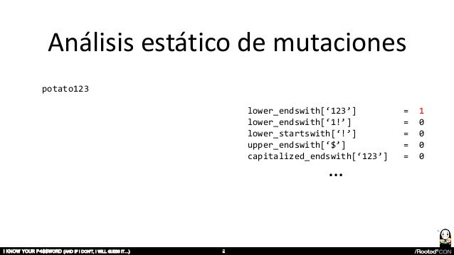 Análisis estático de mutaciones I KNOW YOUR P4$$W0RD (AND IF I DON'T, I WILL GUESS IT…) lower_endswith['123'] = 1 lower_en...