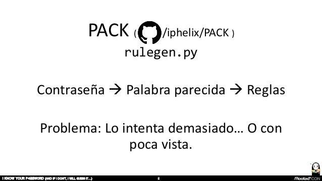 PACK ( /iphelix/PACK ) rulegen.py Contraseña à Palabra parecida à Reglas Problema: Lo intenta demasiado… O con poca vista....