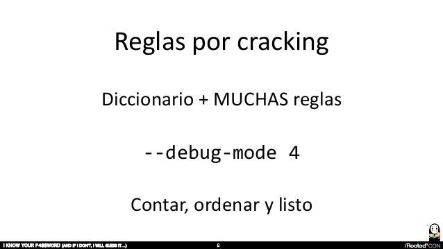 Reglas por cracking Diccionario + MUCHAS reglas --debug-mode 4 Contar, ordenar y listo I KNOW YOUR P4$$W0RD (AND IF I DON'...