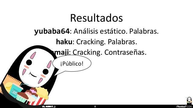 Resultados yubaba64: Análisis estático. Palabras. haku: Cracking. Palabras. kamaji: Cracking. Contraseñas. I KNOW YOUR P4$...