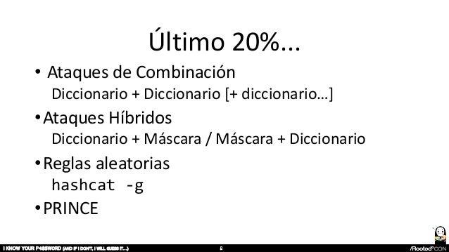 Último 20%... • Ataques de Combinación Diccionario + Diccionario [+ diccionario…] •Ataques Híbridos Diccionario + Máscara ...
