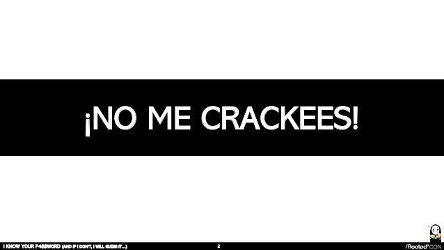 I KNOW YOUR P4$$W0RD (AND IF I DON'T, I WILL GUESS IT…) ¡NO ME CRACKEES!
